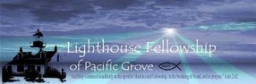 Lighthouse Fellowship of Pacific Grove in Pacific Grove,CA